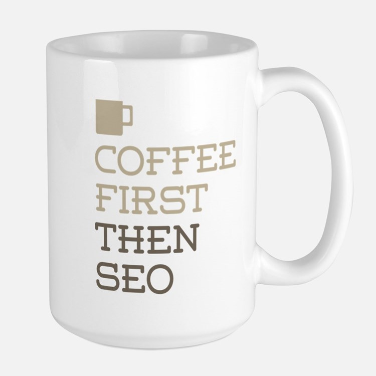 Coffee Then SEO Mugs