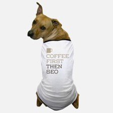 Coffee Then SEO Dog T-Shirt