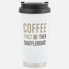 Coffee Then Shuffleboar Travel Mug