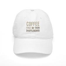 Coffee Then Shuffleboard Baseball Cap
