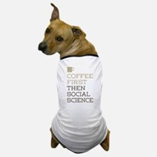 Coffee Then Social Science Dog T-Shirt