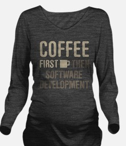Coffee Then Software Long Sleeve Maternity T-Shirt