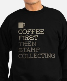 Coffee Then Stamp Collecting Sweatshirt