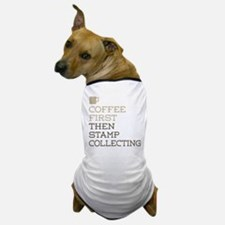Coffee Then Stamp Collecting Dog T-Shirt