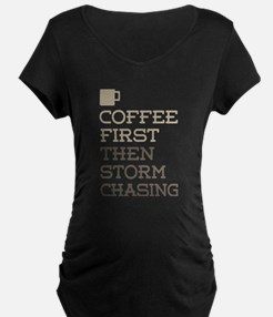 Coffee Then Storm Chasing Maternity T-Shirt