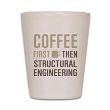 Coffee Then Structural Engineering Shot Glass