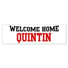 Welcome home QUINTIN Bumper Bumper Sticker