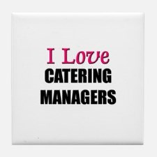 I Love CATERING MANAGERS Tile Coaster