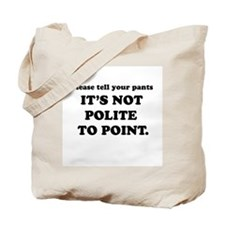Please tell your pants, it's not polite to point -
