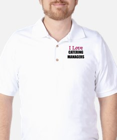 I Love CATERING MANAGERS T-Shirt
