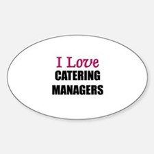 I Love CATERING MANAGERS Oval Decal