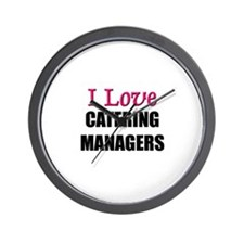 I Love CATERING MANAGERS Wall Clock