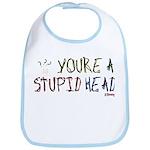You're a Stupid Head (w/picture) Bib