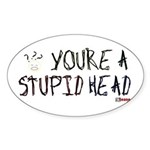 You're a Stupid Head (w/picture) Oval Sticker