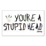 You're a Stupid Head (w/picture) Sticker (Rectangu