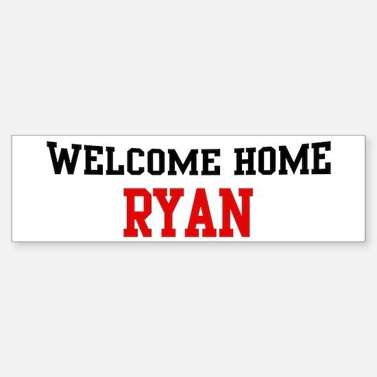Welcome home RYAN Bumper Bumper Bumper Sticker