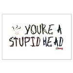 You're a Stupid Head (w/picture) Large Poster