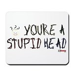 You're a Stupid Head (w/picture) Mousepad