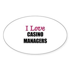 I Love CASINO MANAGERS Oval Decal