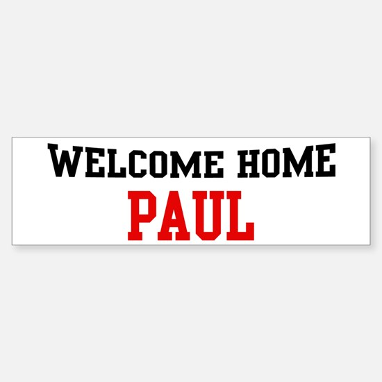 Welcome home PAUL Bumper Bumper Bumper Sticker