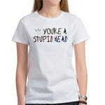 You're a Stupid Head (w/picture) Women's T-Shirt