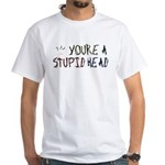 You're a Stupid Head (w/picture) White T-Shirt