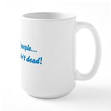 But, they ain't dead... Mug