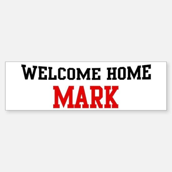 Welcome home MARK Bumper Bumper Bumper Sticker