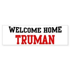 Welcome home TRUMAN Bumper Bumper Sticker