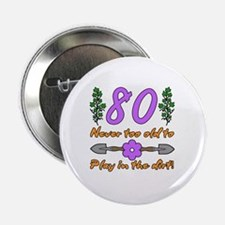 """80th Birthday For Gardeners 2.25"""" Button"""