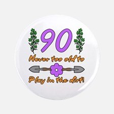 90th Birthday For Gardeners Button