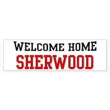 Welcome home SHERWOOD Bumper Bumper Stickers