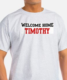 Welcome home TIMOTHY T-Shirt
