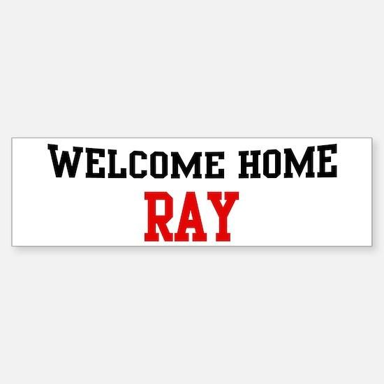 Welcome home RAY Bumper Bumper Bumper Sticker