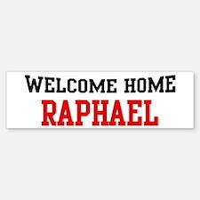 Welcome home RAPHAEL Bumper Bumper Bumper Sticker