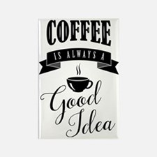 Coffee is always a good idea Rectangle Magnet