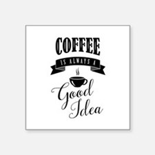 Coffee is always a good idea Sticker