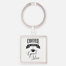 Coffee is always a good id Keychains
