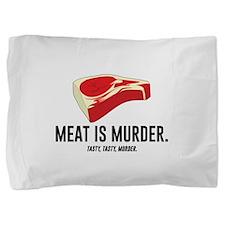 Meat Is Murder. Tasty, Tasty, Murder. Pillow Sham