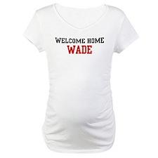 Welcome home WADE Shirt