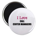 I Love CALL CENTER MANAGERS Magnet