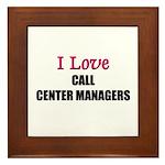 I Love CALL CENTER MANAGERS Framed Tile