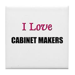 I Love CABINET MAKERS Tile Coaster