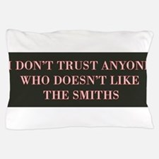 I Don't Trust Anyone Who Doesn't Like Pillow Case