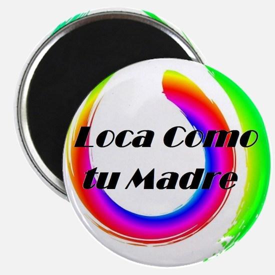 Loca Como tu Madre Magnets