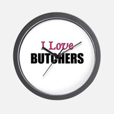 I Love BUTCHERS Wall Clock