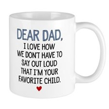 Dear Dad, I Love How We Don't Have To Mug Mugs