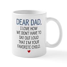 Dear Dad, I Love How We Don't Have To Mug Mugs