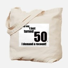 They say I just turned 50... Tote Bag