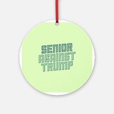 Senior Against Trump Round Ornament
